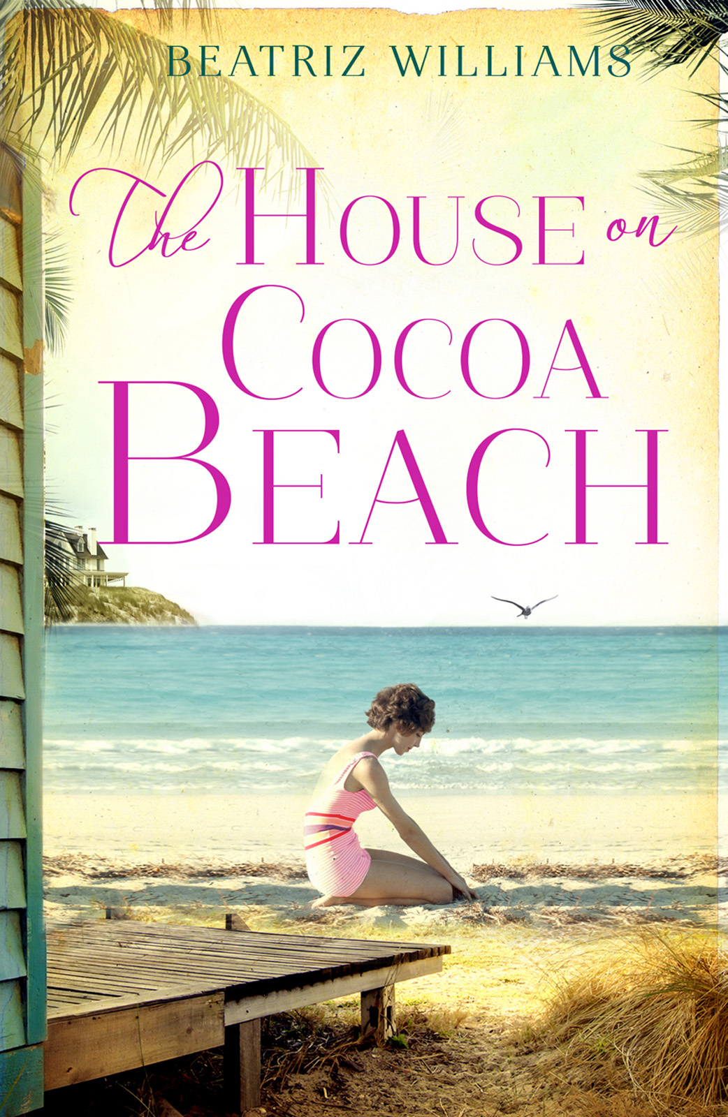 Beatriz Williams The House on Cocoa Beach: A sweeping epic love story, perfect for fans of historical romance modern californian beach house the