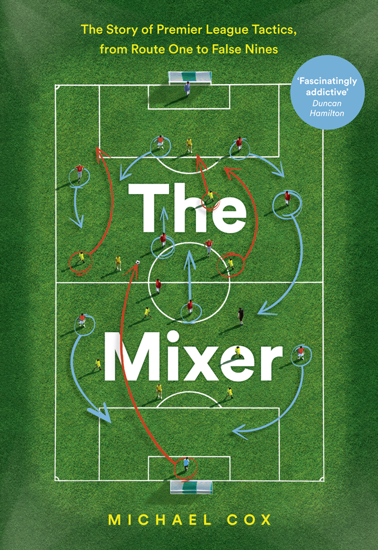 Michael Cox The Mixer: The Story of Premier League Tactics, from Route One to False Nines сумка trevor trevor mp002xw1i44r