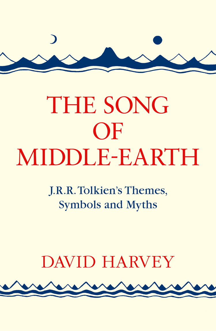 David Harvey The Song of Middle-earth: J. R. R. Tolkien's Themes, Symbols and Myths tolkien j r r the silmarillion