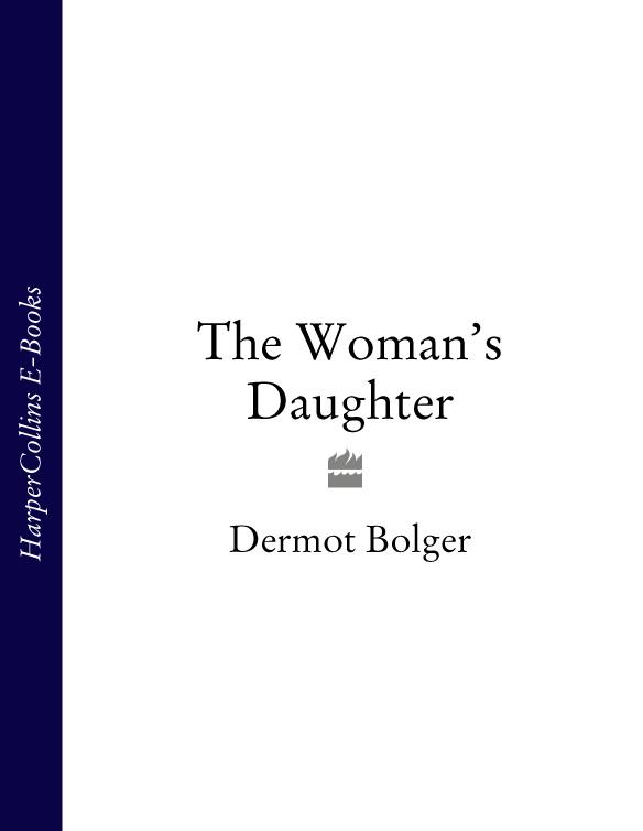 Dermot Bolger The Woman's Daughter