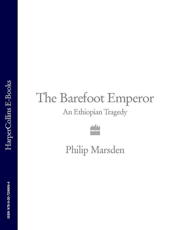 Philip Marsden The Barefoot Emperor: An Ethiopian Tragedy