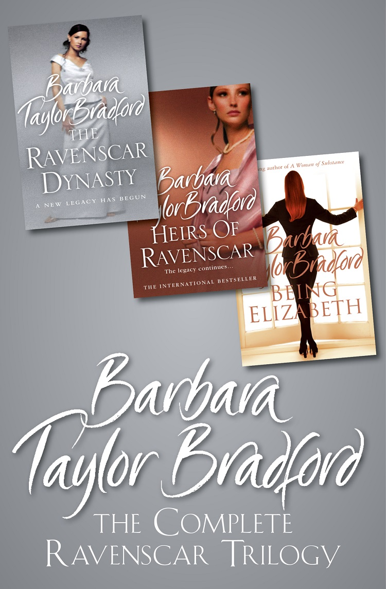 Barbara Taylor Bradford The Complete Ravenscar Trilogy: The Ravenscar Dynasty, Heirs of Ravenscar, Being Elizabeth the art of the uncharted trilogy