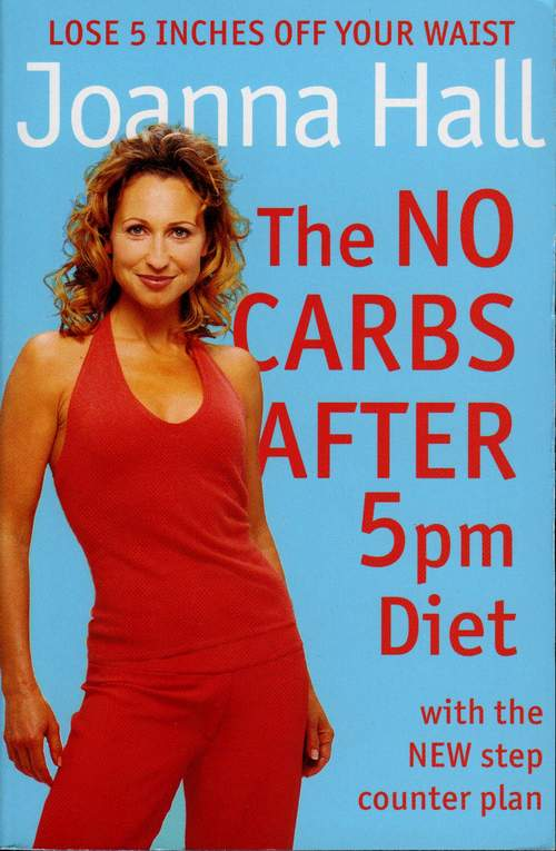 Joanna Hall The No Carbs after 5pm Diet: With the new step counter plan the reverse diet