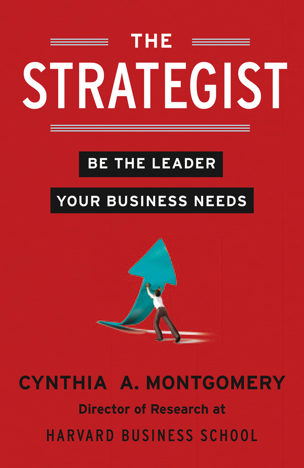 Cynthia Montgomery The Strategist: Be the Leader Your Business Needs cynthia палантин