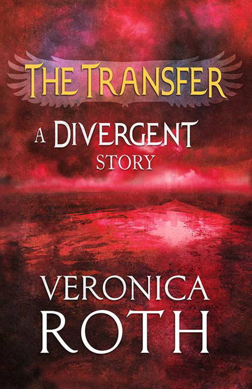 Veronica Roth The Transfer: A Divergent Story