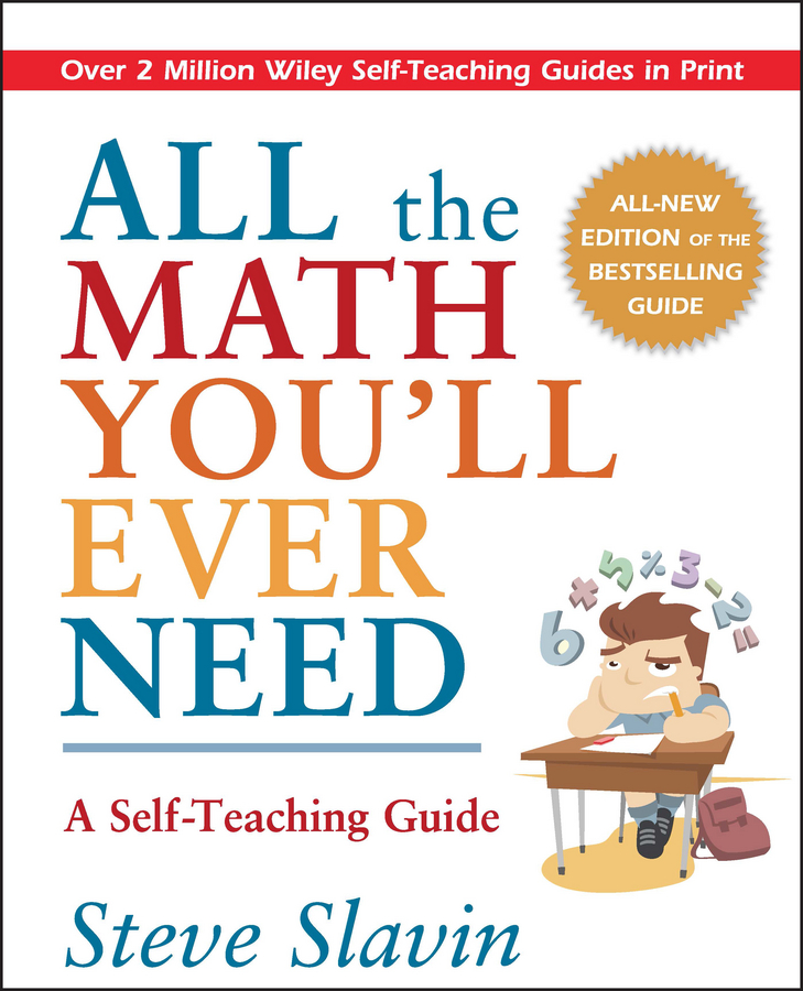 Steve Slavin All the Math You'll Ever Need. A Self-Teaching Guide michael burchell no excuses how you can turn any workplace into a great one