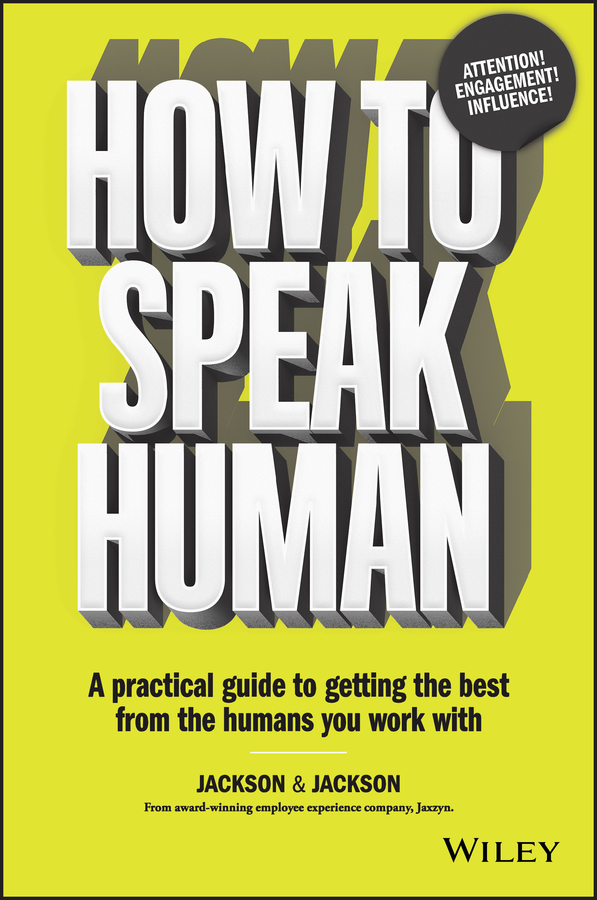 Jennifer Jackson How to Speak Human. A Practical Guide to Getting the Best from the Humans You Work With michael burchell no excuses how you can turn any workplace into a great one