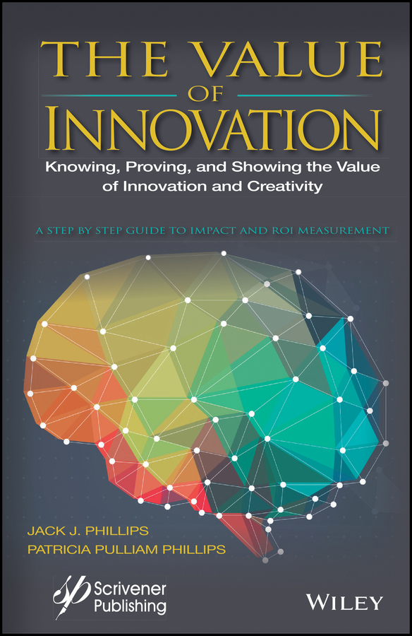 Patricia Phillips Pulliam The Value of Innovation. Knowing, Proving, and Showing the Value of Innovation and Creativity creativity in life is directed by the heart