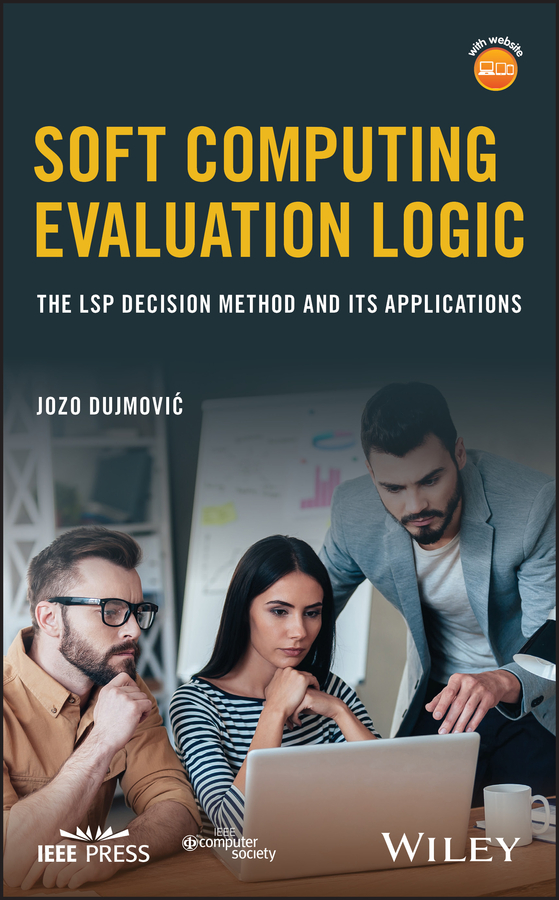 Jozo Dujmović Soft Computing Evaluation Logic. The LSP Decision Method and Its Applications все цены