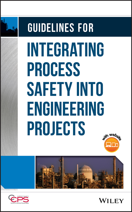 CCPS (Center for Chemical Process Safety) Guidelines for Integrating Process Safety into Engineering Projects ccps center for chemical process safety guidelines for managing process safety risks during organizational change