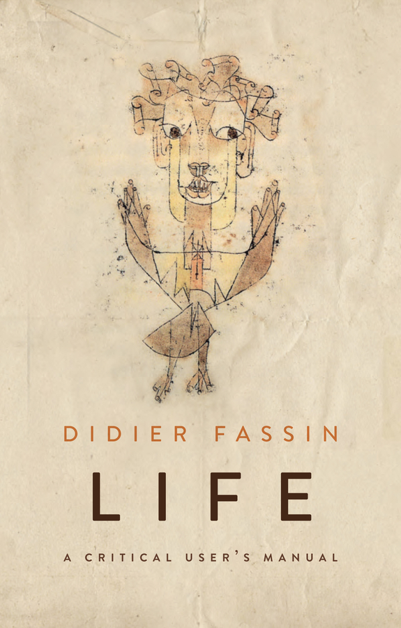 Didier Fassin Life. A Critical User's Manual didier fassin a companion to moral anthropology