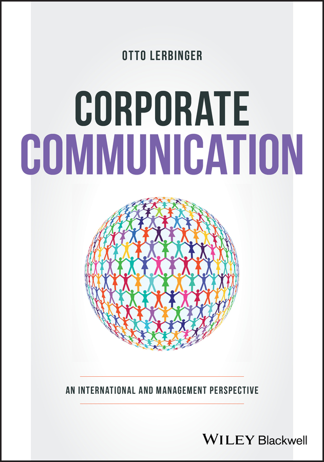 Otto Lerbinger Corporate Communication. An International and Management Perspective international business a global perspective