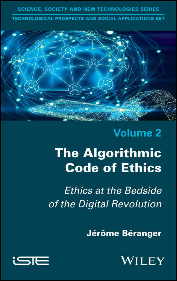 Jerome Beranger The Algorithmic Code of Ethics. Ethics at the Bedside of the Digital Revolution jerome beranger the algorithmic code of ethics ethics at the bedside of the digital revolution