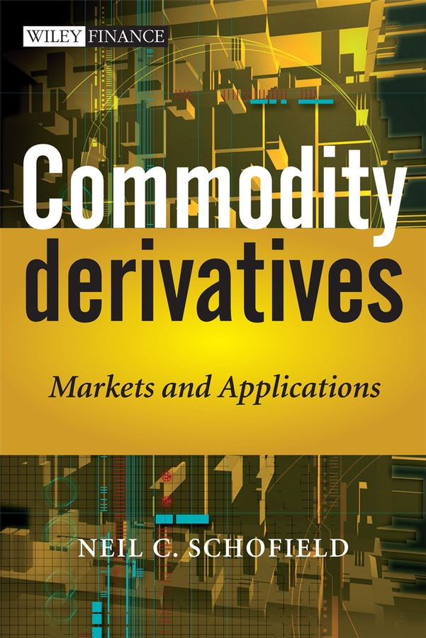 Neil Schofield C. Commodity Derivatives. Markets and Applications jeremy lin electricity markets theories and applications