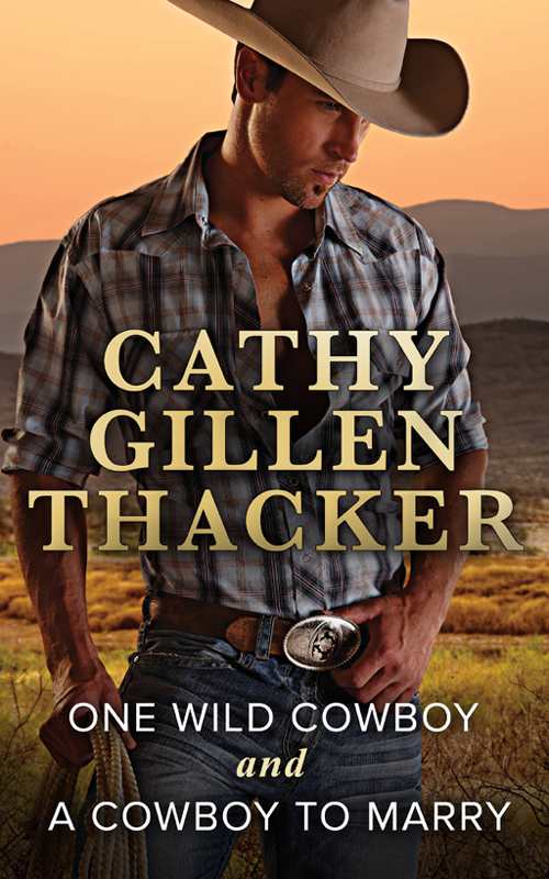 Cathy Thacker Gillen One Wild Cowboy and A Cowboy To Marry: One Wild Cowboy / A Cowboy to Marry cathy thacker gillen a baby in the bunkhouse