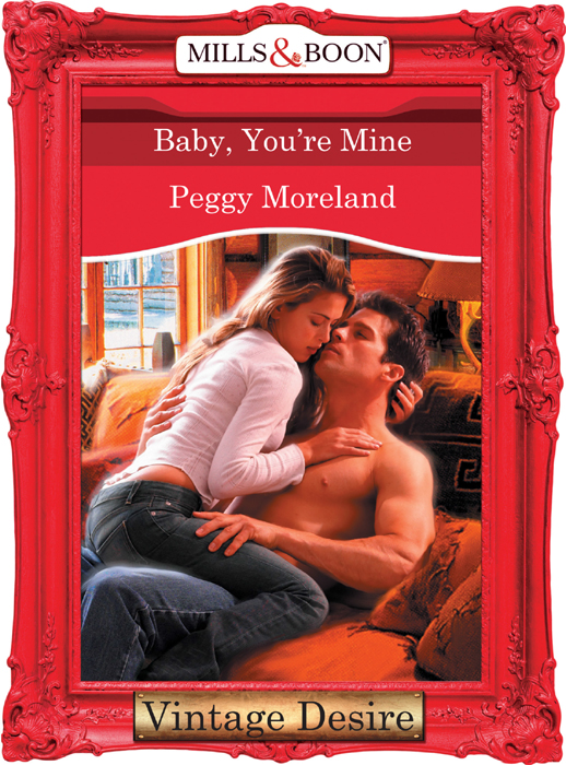 Peggy Moreland Baby, You're Mine peggy moreland tanner ties