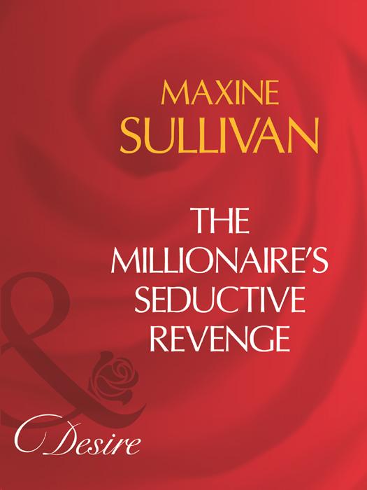 Maxine Sullivan The Millionaire's Seductive Revenge maxine sullivan ¿venganza o pasión