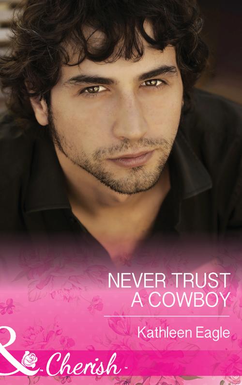 Kathleen Eagle Never Trust a Cowboy karen rock winning the cowboy s heart