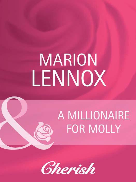 Marion Lennox A Millionaire For Molly