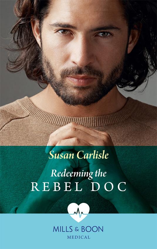 Susan Carlisle Redeeming The Rebel Doc susan carlisle the rebel doc who stole her heart