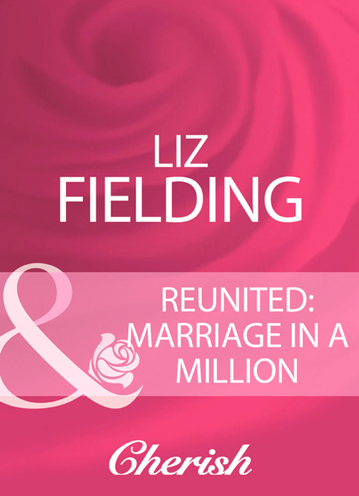 Liz Fielding Reunited: Marriage In A Million maya blake marriage made of secrets
