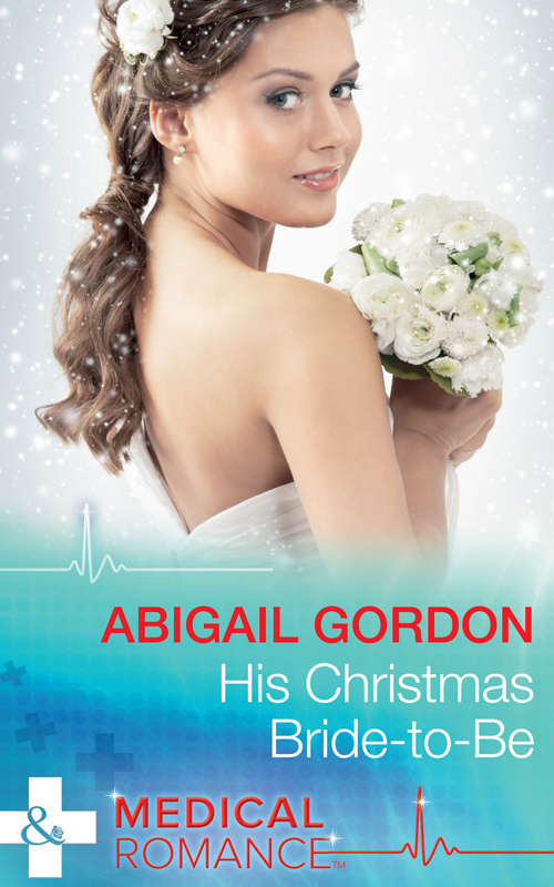 Abigail Gordon His Christmas Bride-To-Be abigail gordon the village nurse s happy ever after