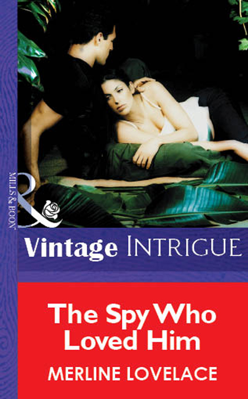 Merline Lovelace The Spy Who Loved Him the spy with 29 names page 3