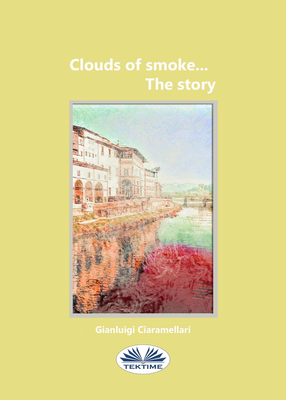 Фото - Gianluigi Ciaramellari Clouds Of Smoke… The Story gianluigi ciaramellari clouds of smoke… the story
