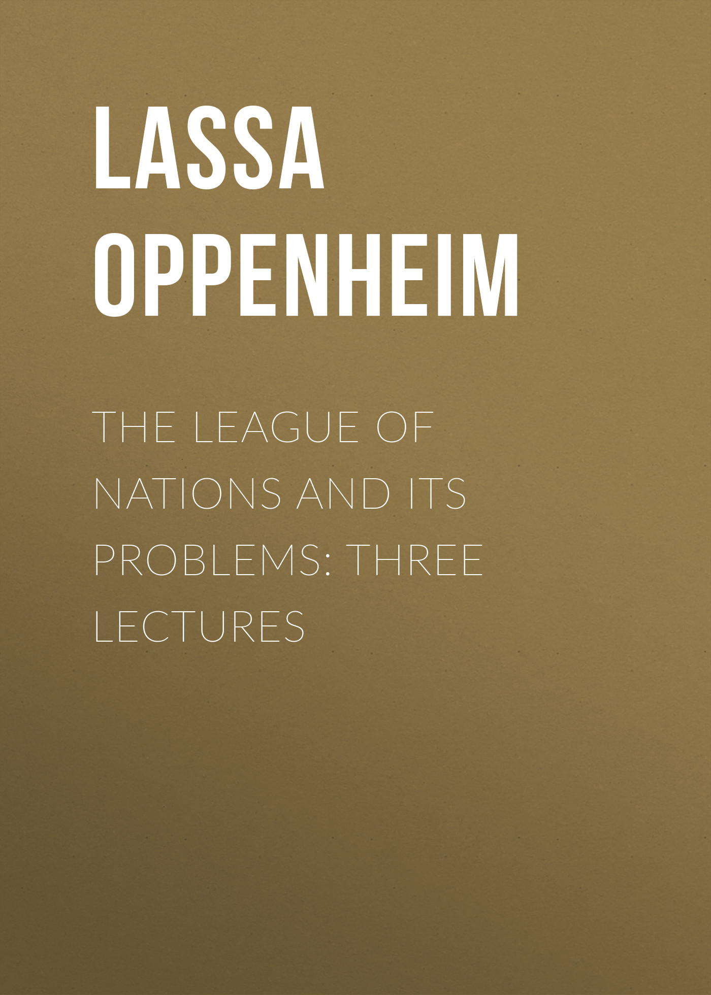 Lassa Oppenheim The League of Nations and Its Problems: Three Lectures