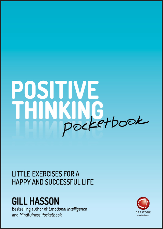 Gill Hasson Positive Thinking Pocketbook. Little Exercises for a happy and successful life the road to a positive life
