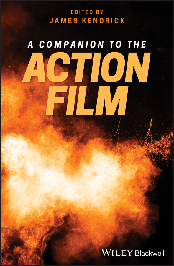 James Kendrick A Companion to the Action Film the television genre book