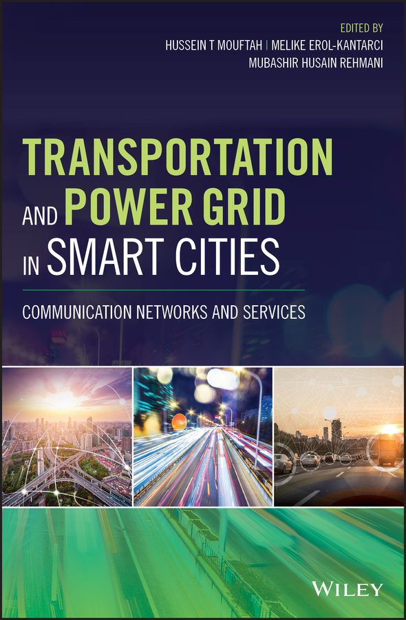 Melike Erol-Kantarci Transportation and Power Grid in Smart Cities. Communication Networks and Services determination of deficiencies of urban public services