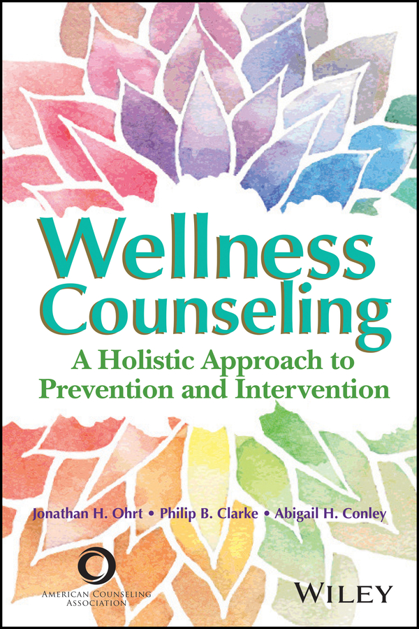 Abigail Conley H. Wellness Counseling in Action. A Holistic Approach to Prevention and Intervention