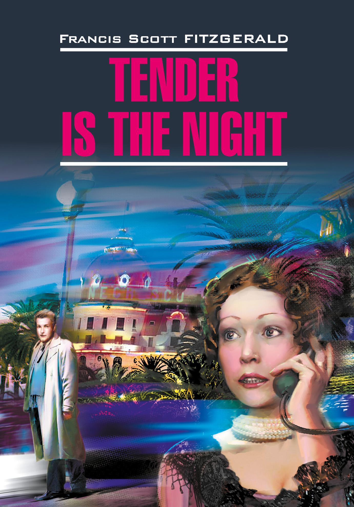 цена на Фрэнсис Скотт Фицджеральд Tender is the night / Ночь нежна. Книга для чтения на английском языке