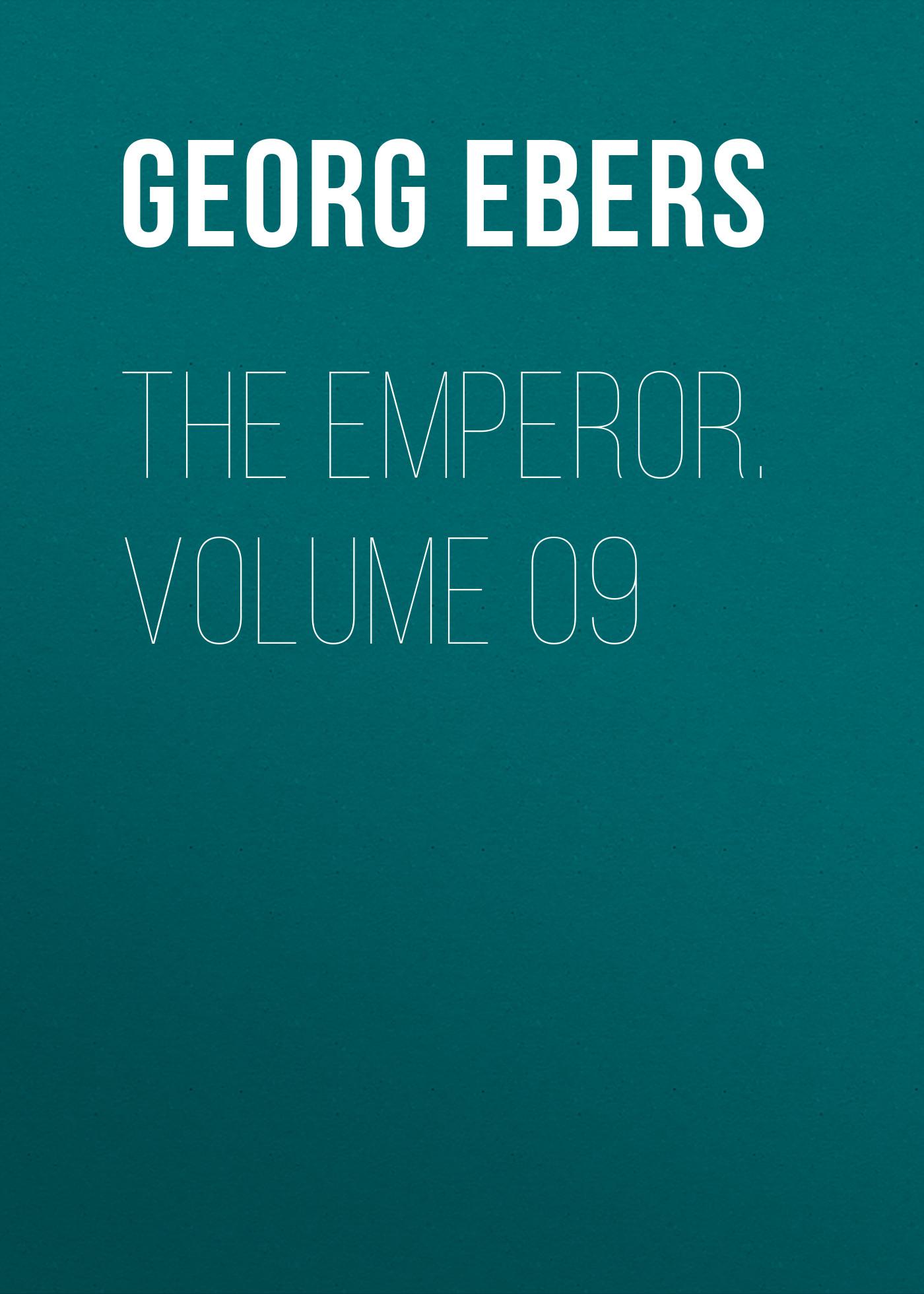 Georg Ebers The Emperor. Volume 09 georg ebers homo sum volume 02