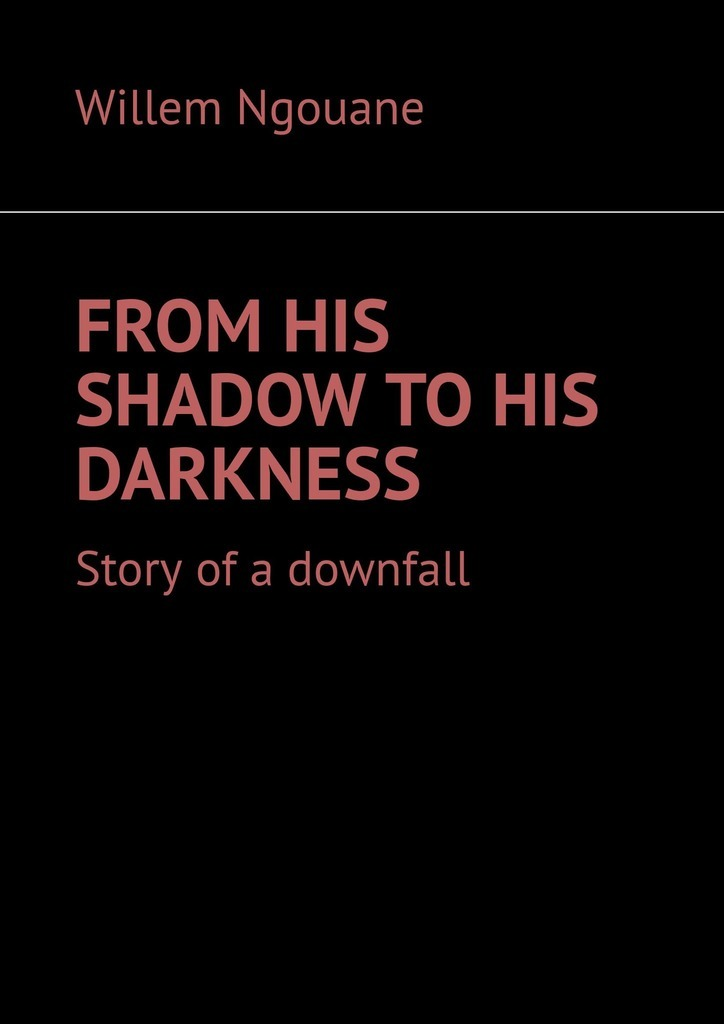 Фото - Willem Ngouane From his shadow to his darkness. Story of a downfall lucy h yates the profession of cookery from a french point of view with some economical practices peculiar to the nation