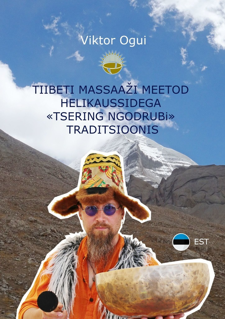 цена на Viktor Ogui Tiibeti massaaži meetod helikaussidega «Tsering Ngodrubi» traditsioonis