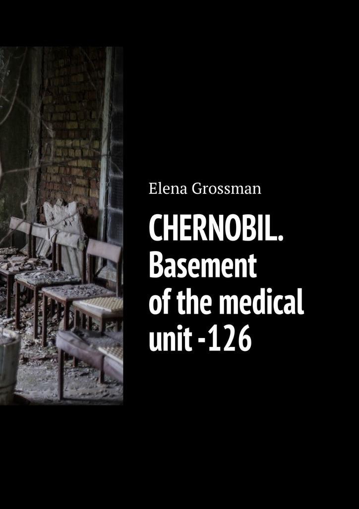 Elena Grossman CHERNOBIL. Basement ofthe medical unit-126 the master unit gardena 01355 2000000