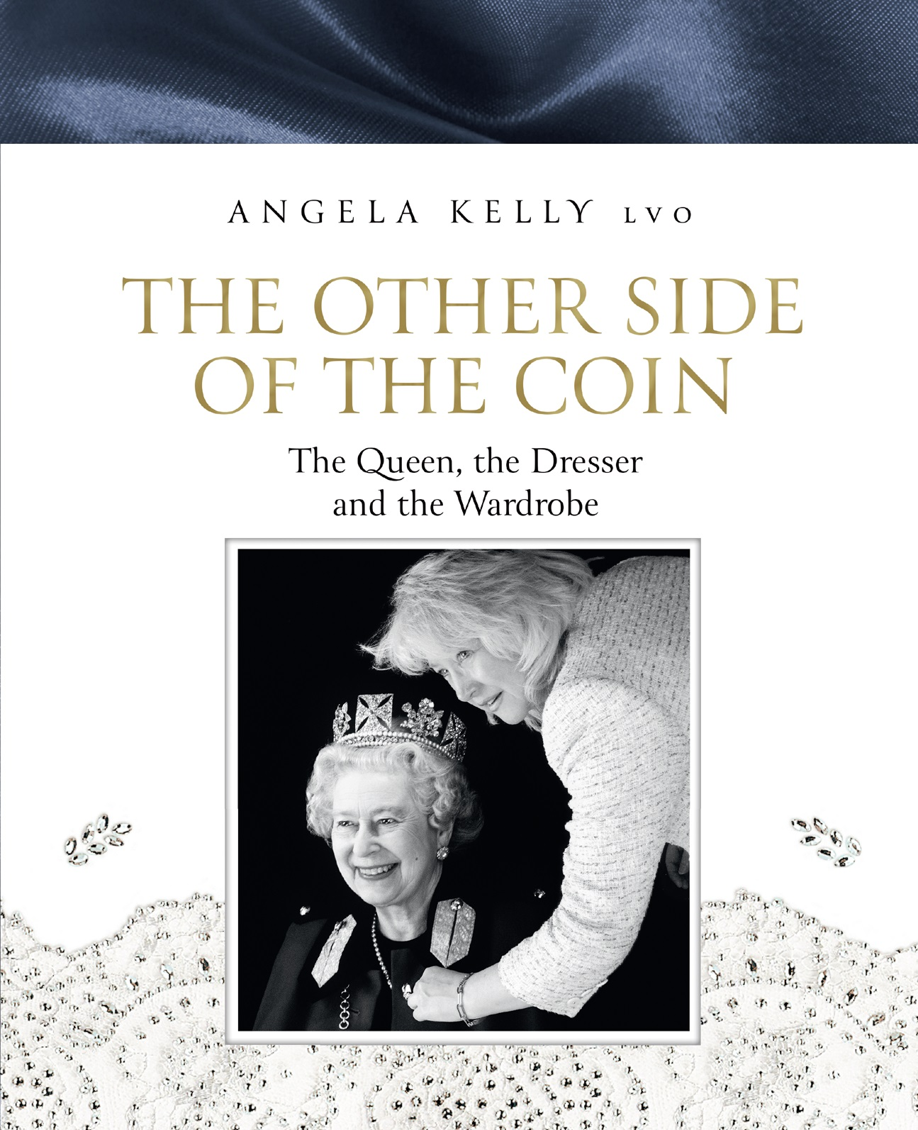 Angela Kelly The Other Side of the Coin: The Queen, the Dresser and the Wardrobe two weeks with the queen