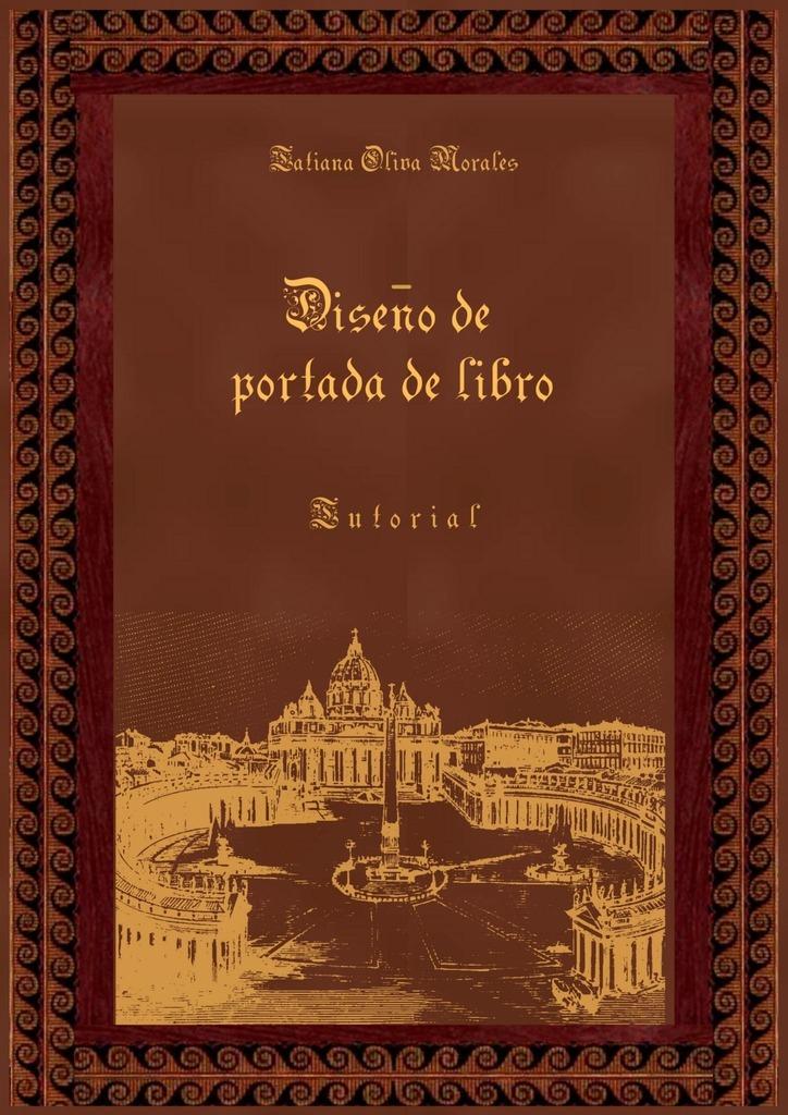 Tatiana Oliva Morales Diseño de portada de libro. Tutorial