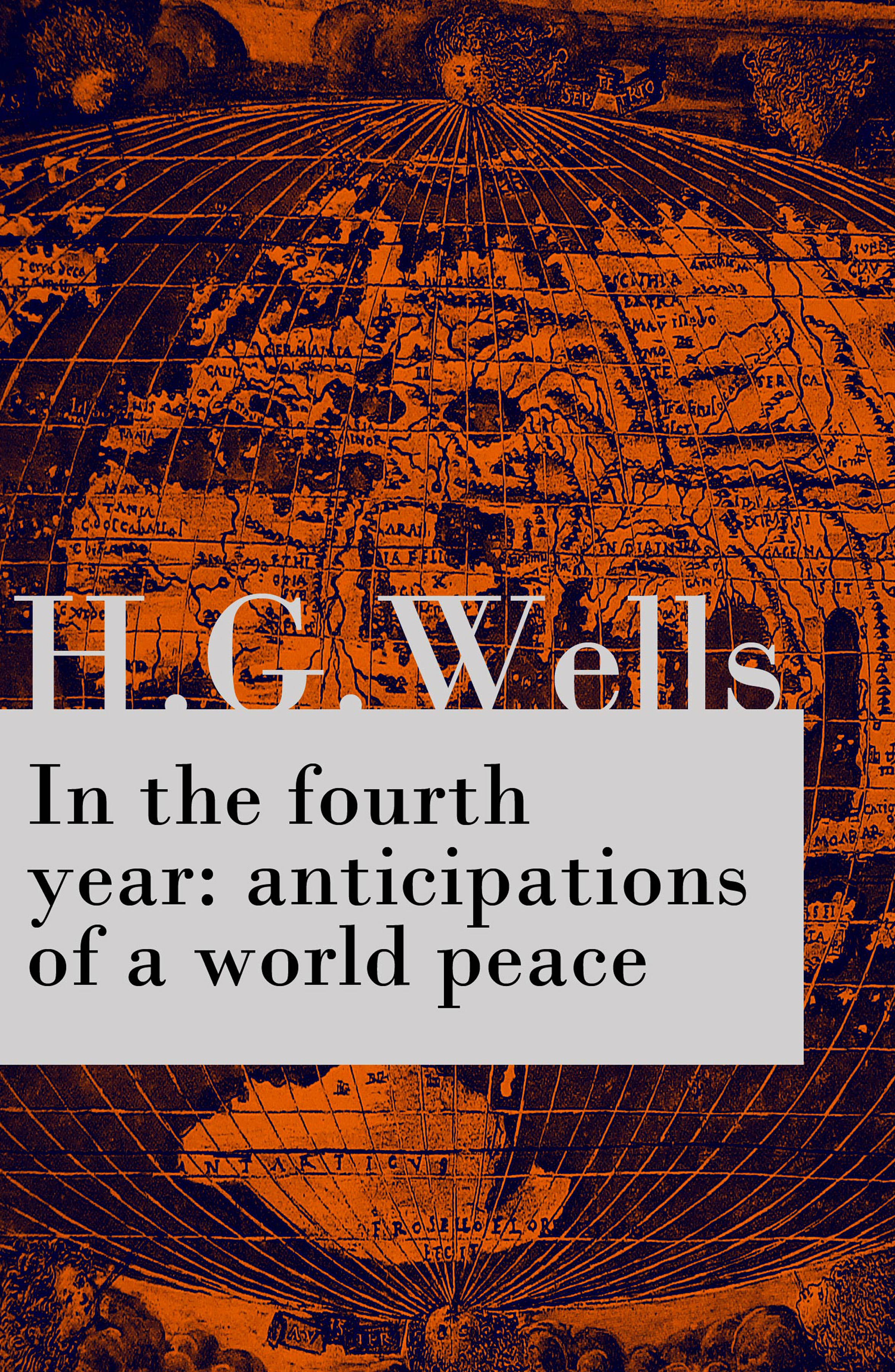H. G. Wells In the fourth year : anticipations of a world peace (The original unabridged edition)