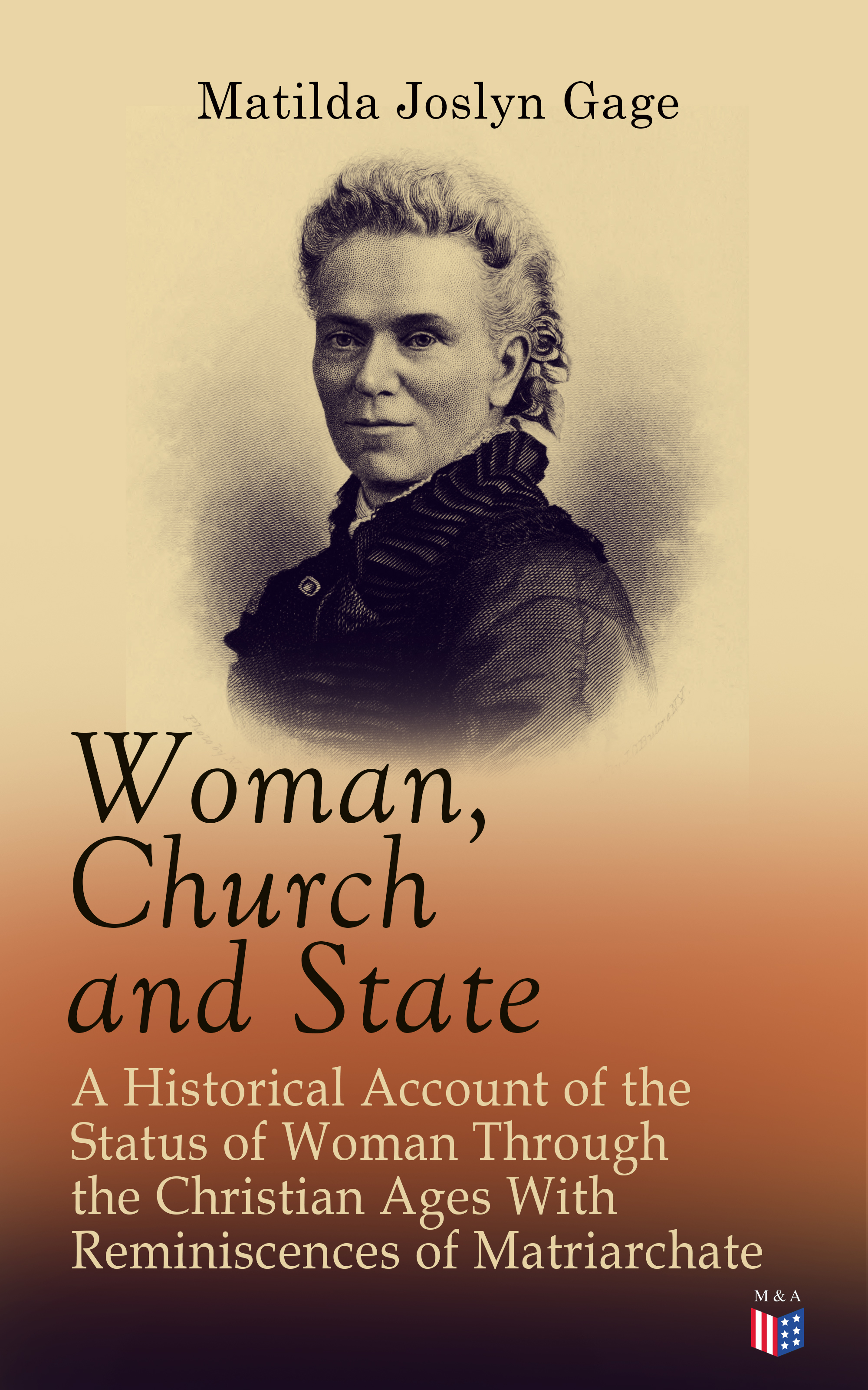 Matilda Joslyn Gage Woman, Church and State: A Historical Account of the Status of Woman Through the Christian Ages With Reminiscences of Matriarchate evgeny russ fall of matilda
