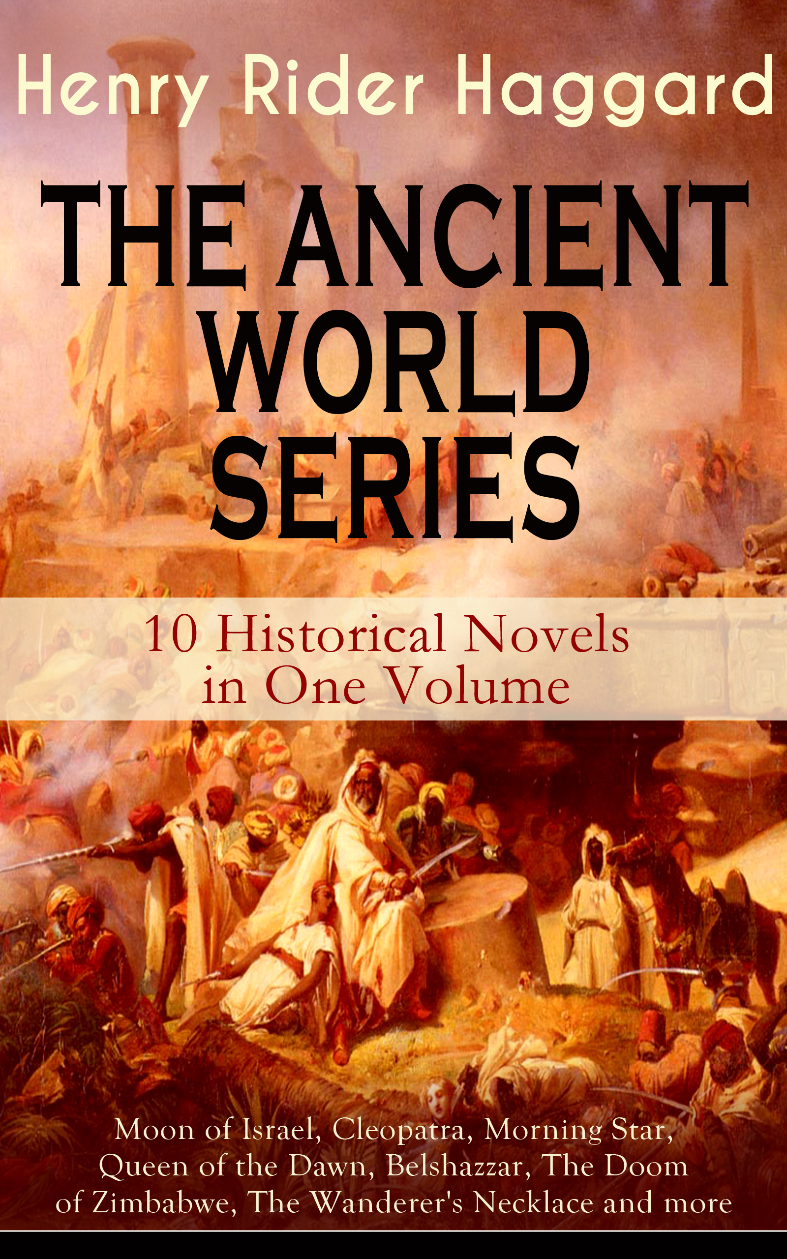 цена Генри Райдер Хаггард THE ANCIENT WORLD SERIES - 10 Historical Novels in One Volume: Moon of Israel, Cleopatra, Morning Star, Queen of the Dawn, Belshazzar, The Doom of Zimbabwe, The Wanderer's Necklace and more онлайн в 2017 году