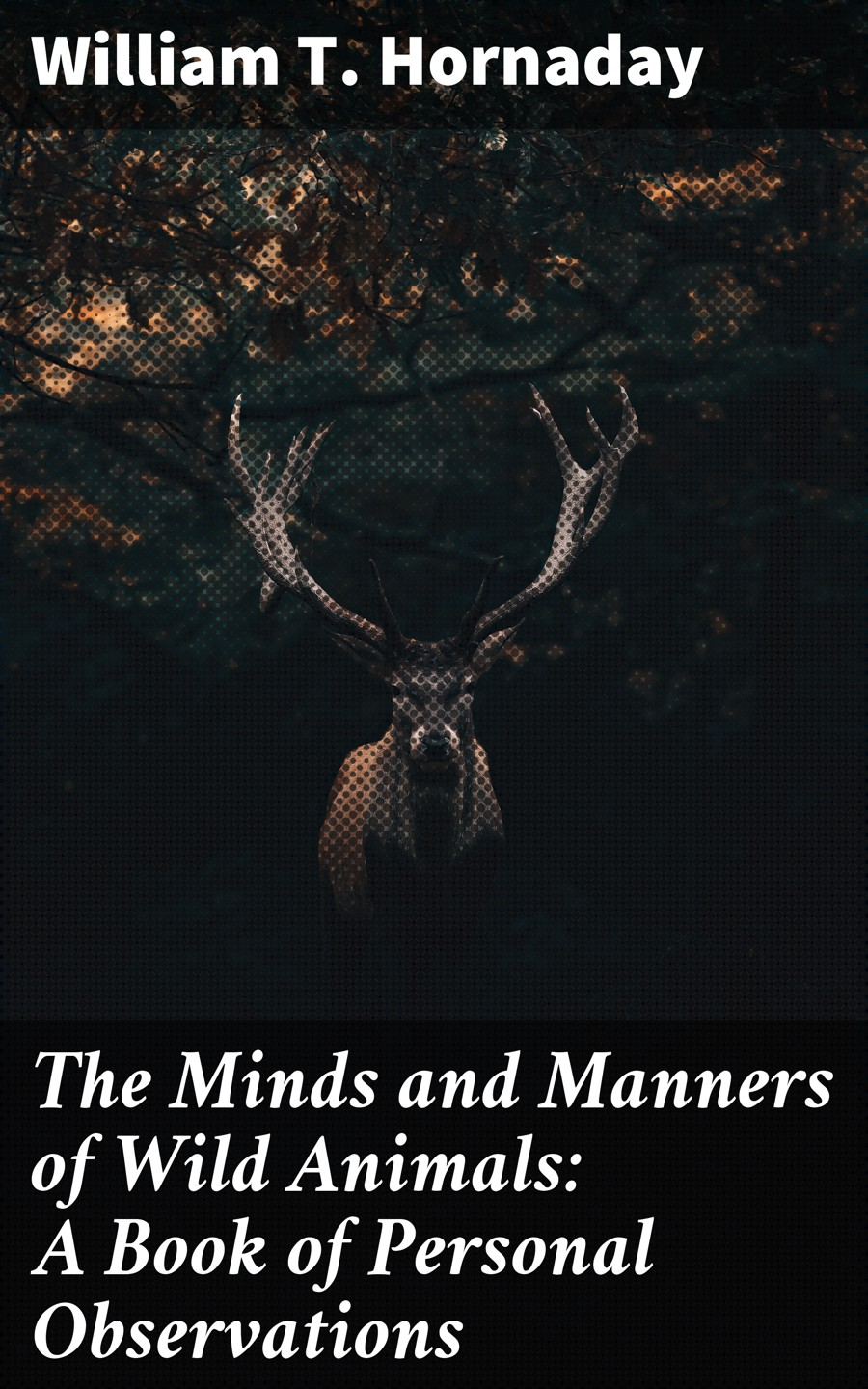 William T. Hornaday The Minds and Manners of Wild Animals: A Book of Personal Observations william garden blaikie the book of joshua v 6