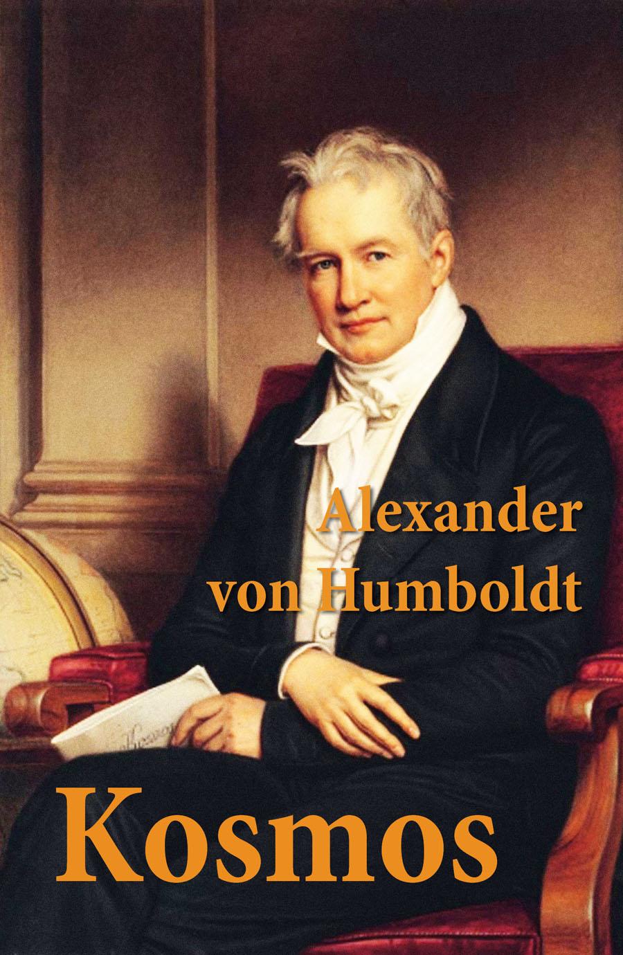 Alexander von Humboldt Kosmos a von humboldt kosmos entwurf einer physischen weltbeschreibung band 1
