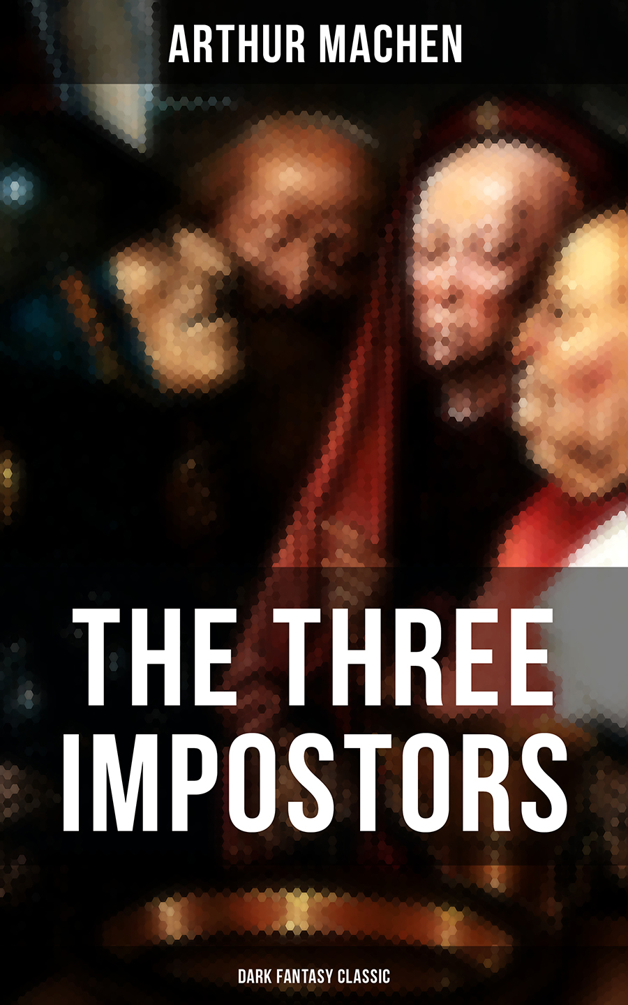 Arthur Machen THE THREE IMPOSTORS (Dark Fantasy Classic)