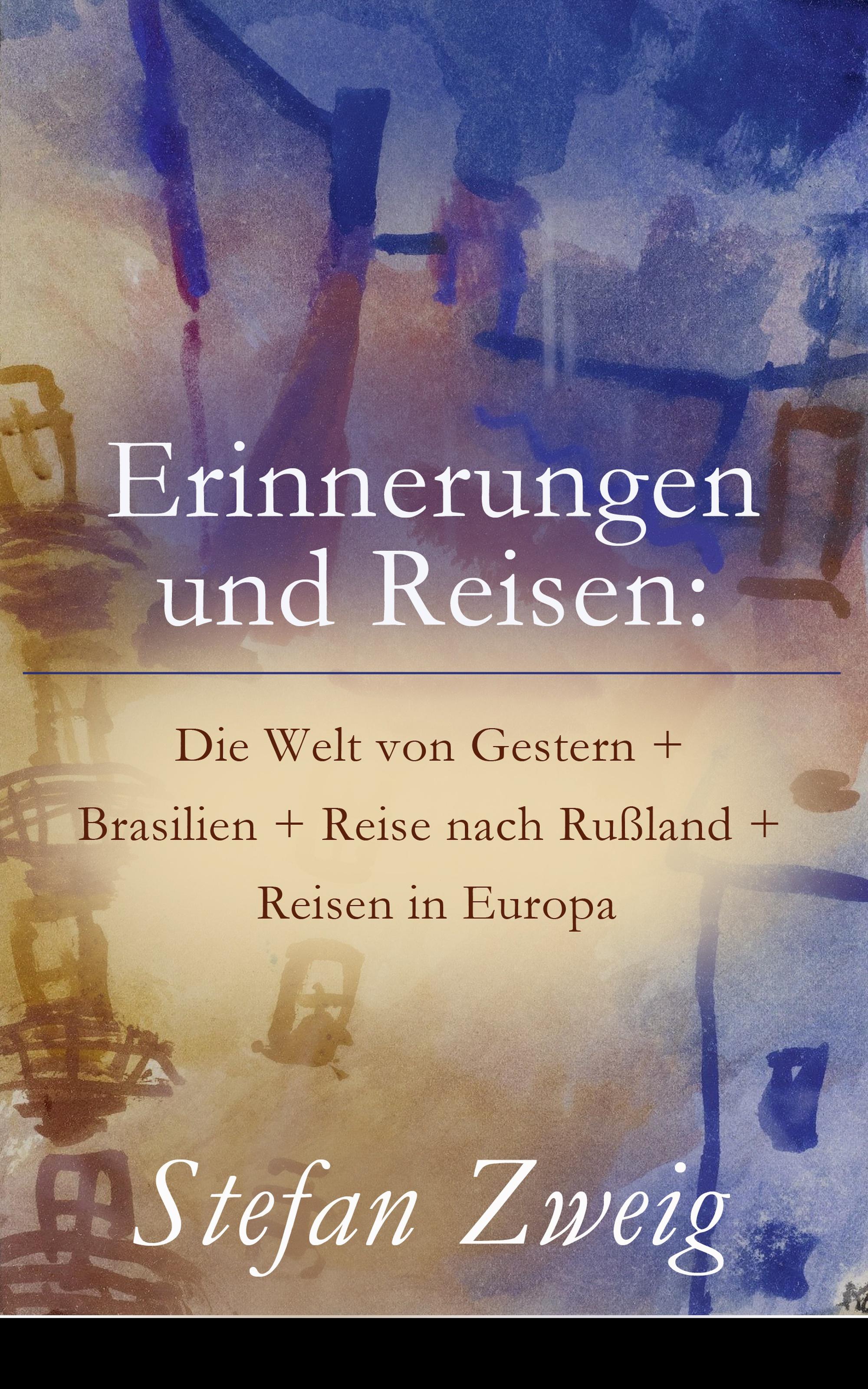цена Стефан Цвейг Erinnerungen und Reisen: Die Welt von Gestern + Brasilien + Reise nach Rußland + Reisen in Europa онлайн в 2017 году