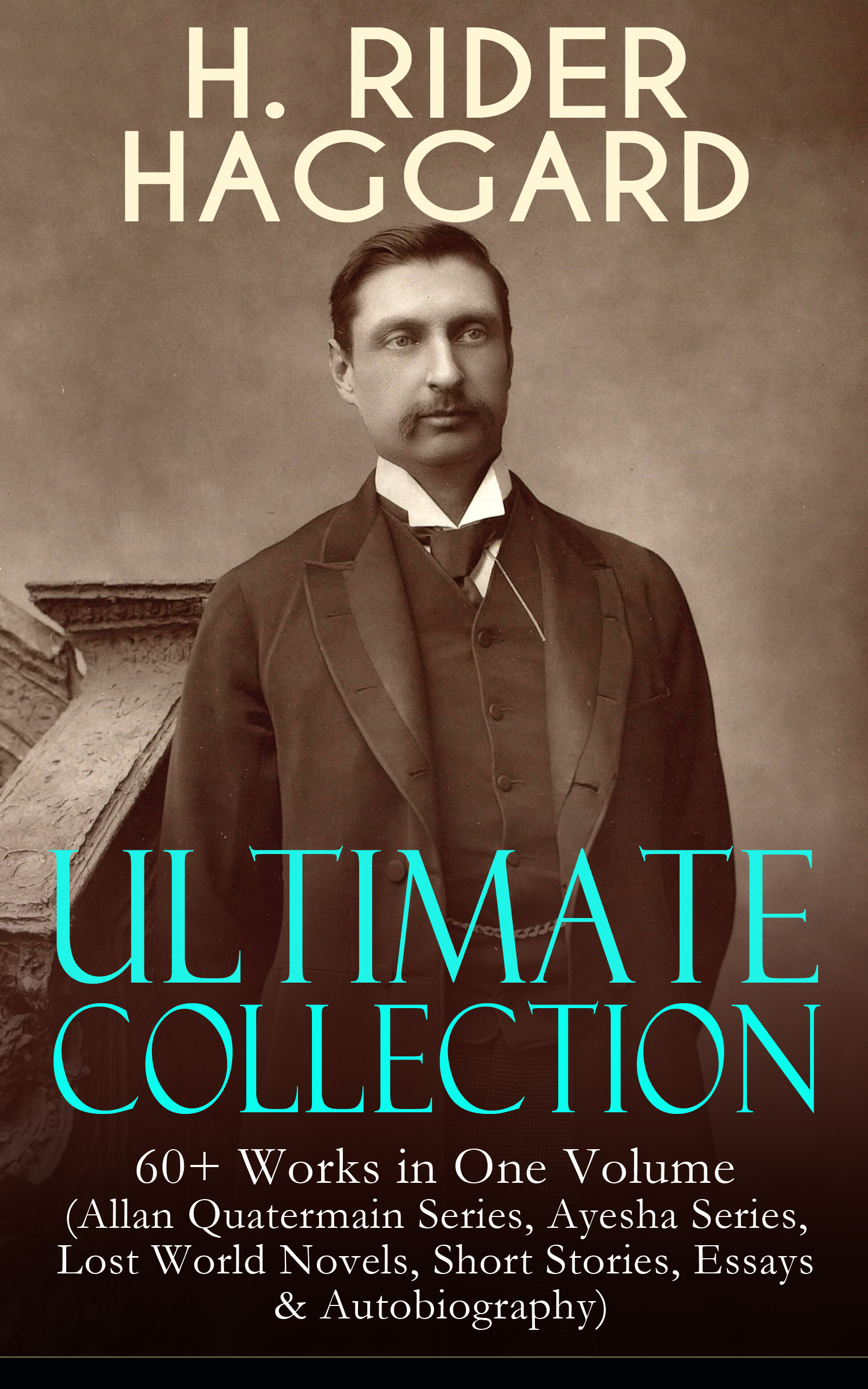 Henry Rider Haggard H. RIDER HAGGARD Ultimate Collection: 60+ Works in One Volume haggard henry rider queen sheba s ring