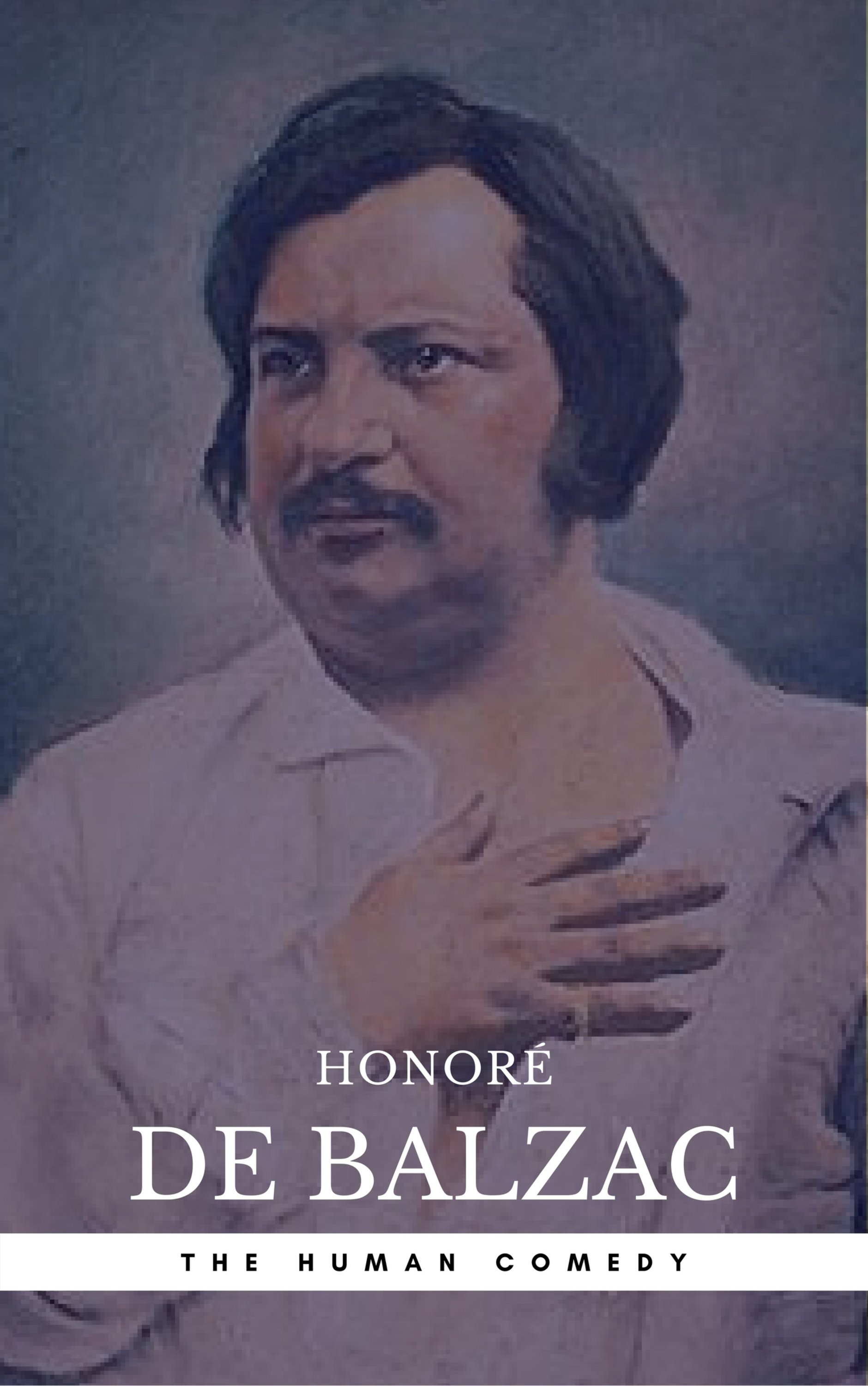 honore de balzac the complete human comedy cycle 100 works book center the greatest writers of all time