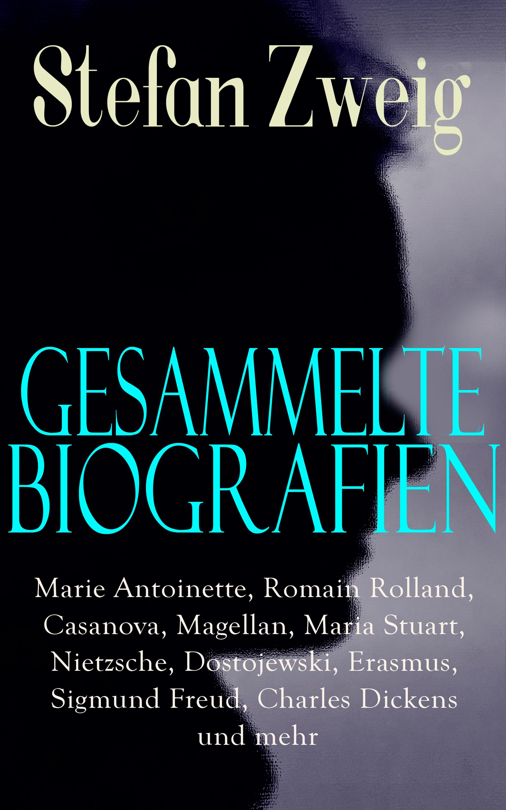 gesammelte biografien marie antoinette romain rolland casanova magellan maria stuart nietzsche dostojewski erasmus sigmund freud charles dickens und m